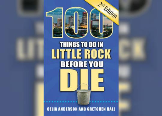 100 Things to Do in Little Rock Before You Die Second Edition cover-560x400
